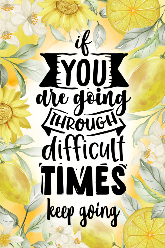 If You Are Going Through Difficult Times Keep Going
