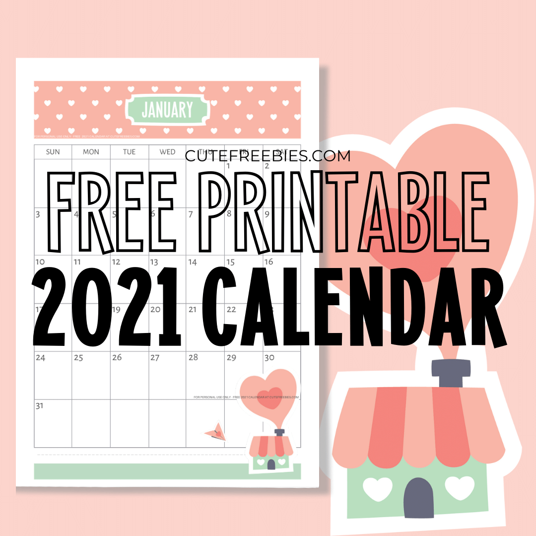 Free Printable 2021 Calendar Super Cute Cute Freebies For You