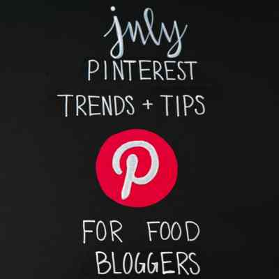 July Pinterest Trends and Tips for Food Bloggers on Black Chalkboard