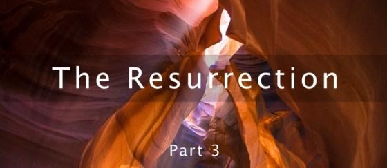The Resurrection: Part 3