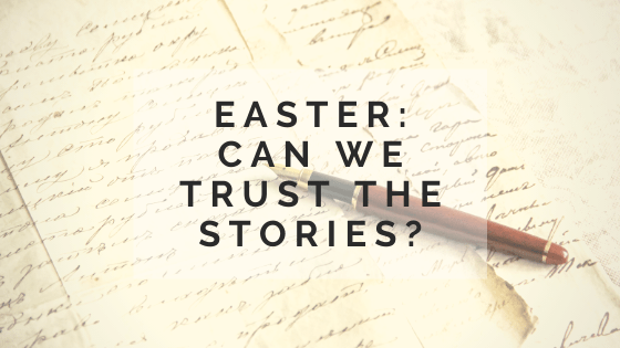 Can we trust the differences in the gospel accounts of the Easter stories?