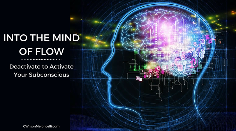 Into the Mind of Flow | Deactivate to Activate your Subconscious