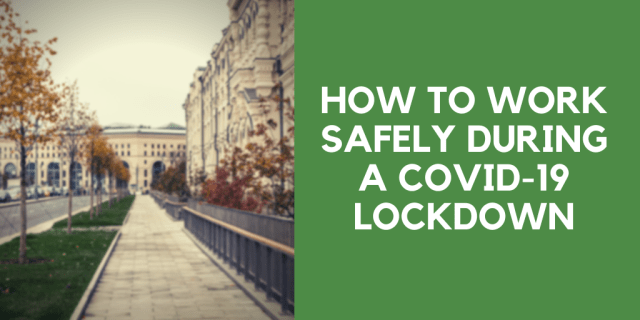 How to Work Safely During a COVID-19 Lockdown -