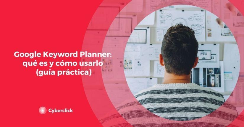 Google Keyword Planner que es y como usarlo guia practica