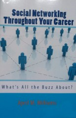 Social Networking Throughout Your Career: What's all The Buzz About? book by author April M. Williams