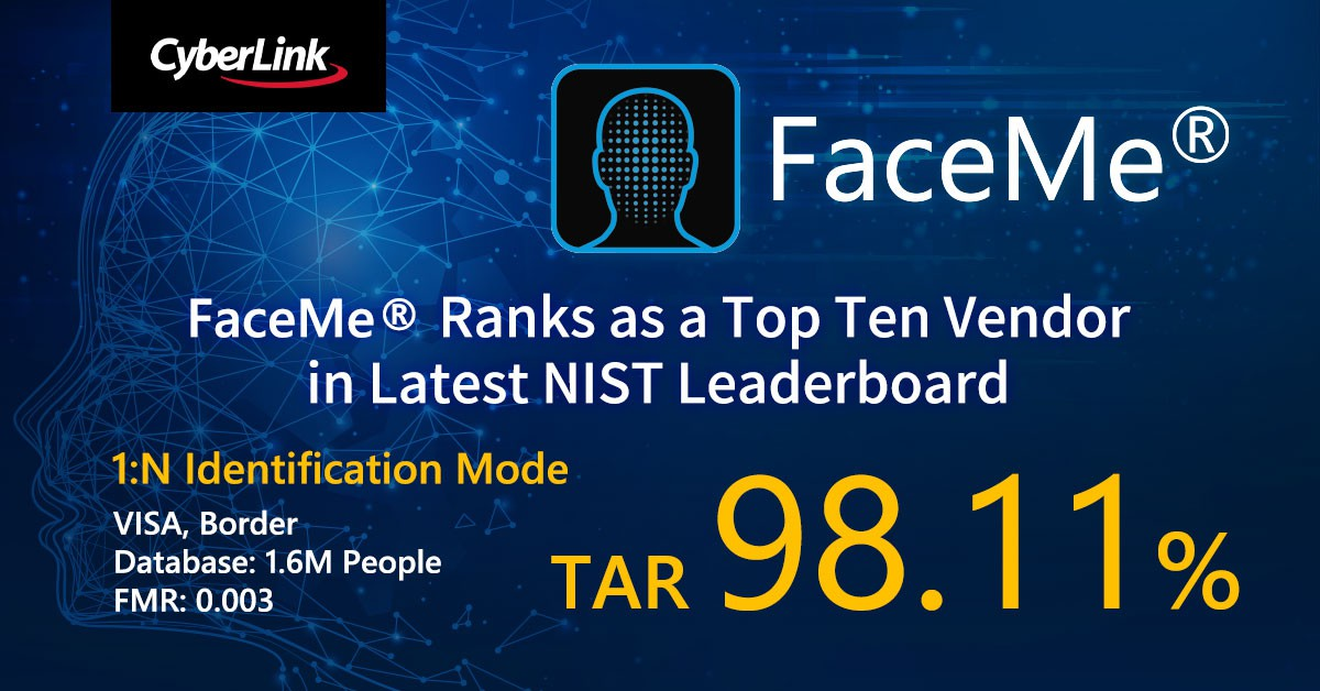 CyberLink's FaceMe® AI Facial Recognition Engine Ranks as a Top Ten Vendor in Latest NIST Leaderboard