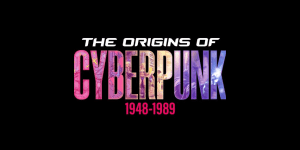 Origins of Cyberpunk