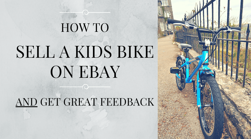 How to sell a kids bike on Ebay and get positive feedback