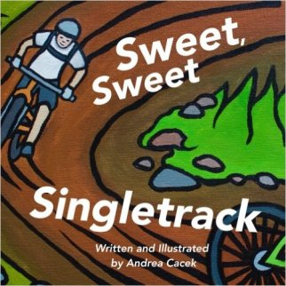 Sweet, Sweet Single Track by Andrea Cacek