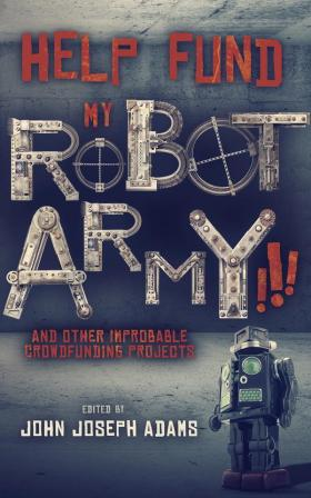 Tuckerized in HELP FUND MY ROBOT ARMY!!! and Other Improbable Crowdfunding Projects