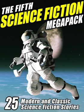 The Fifth Science Fiction Megapack: 25 Modern and Classic Science Fiction Stories