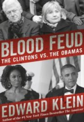 Blood Feud, Ed Klein, Blood Feud: The Clintons vs, The Obamas, Ed Klein 2014, Clinton Obama Book, Books 2014