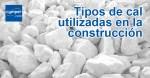 Tipos de cal utilizadas en la construcción