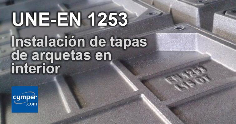Norma UNE-EN 1253 instalación de tapas de arquetas en interior