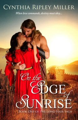 On the Edge of Sunrise - Book One of the Long-Hair Saga by Cynthia Ripley Miller