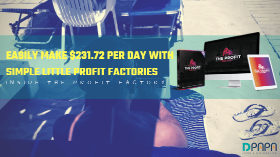 The Profit Factory Review – Easily Make $231.72 Per Day With Simple Little Profit Factories
