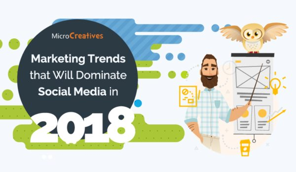 6 Marketing Trends That Will Dominate Social Media in 2018