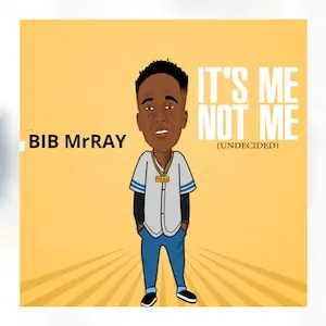 It's Me Not Me (Undecided EP) - Bib MrRay