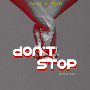 Don_t Stop - Jamin ft Trad 480