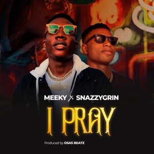I Pray - Meeky ft Snazzygrin 480