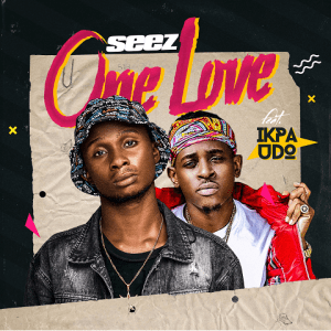 One Love - Seez ft Ikpa Udo 480