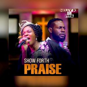Show Forth Praise - Nelly K ft Pita 480