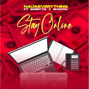 Stay Online - Naijaeverything ft. Bobby YM, Shantai 480