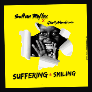 Suffering _ Smiling - Sultan Roflex ft Gbollyhandsome 480