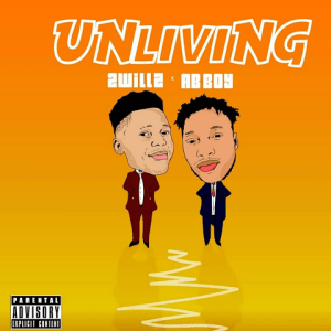 Unliving - 2willz ft Ab Boy 480