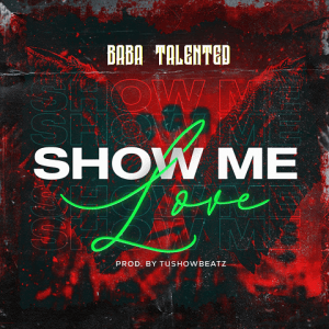 Show Me Love - Baba Talented 480