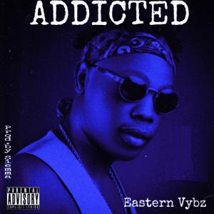 Addicted - Eastern Vybz 480