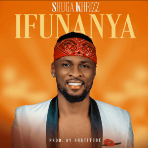 Ifunanya - Shuga Khrizz