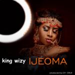 Ijeoma - King Wizy