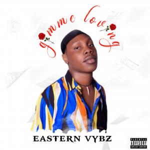 Gimme Loving - Eastern Vybz