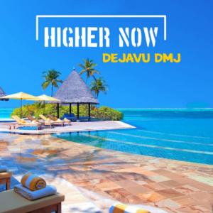Higher Now by Dejavu DMJ