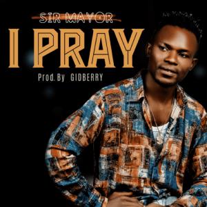 I Pray - Sir Mayor