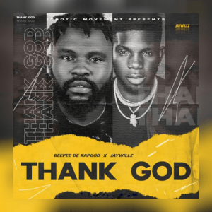 Thank God - Beepee de rapgod featuring Jaywillz