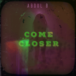 Come Closer - Abdul b