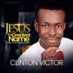 Jesus the Greatest Name - Clinton Victor
