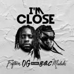 I'm Close - Fiifteen OG featuring B.O.C Madaki