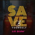 Save Yourself - Lil blow