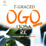 Ogo Ijoba Re ( The Glory Of Your Reign) - T-Graced