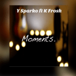 Moment - Y Sparko featuring K Frosh