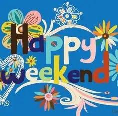happy weekend]