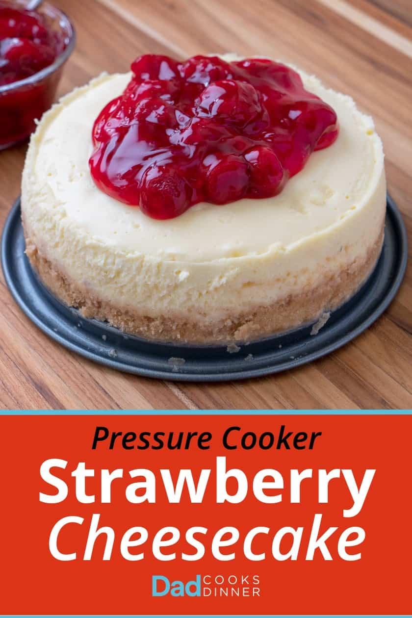 Pressure Cooker Strawberry Cheesecake | DadCooksDinner.com