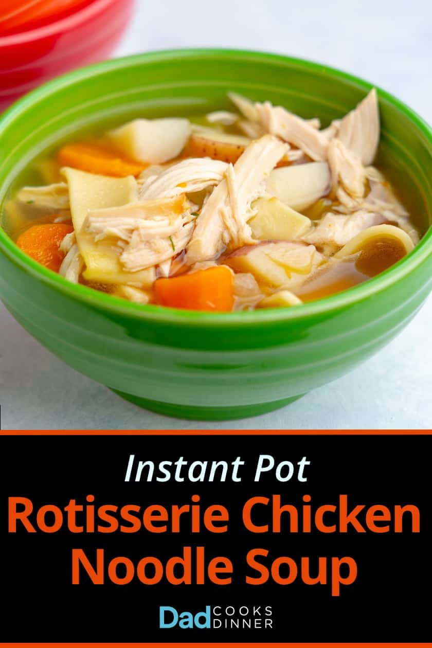 A bowl of chicken noodle soup with noodles, shredded chicken, carrots, and potatoes in a green bowl with the text Instant Pot Rotisserie Chicken Noodle Soup in a box below