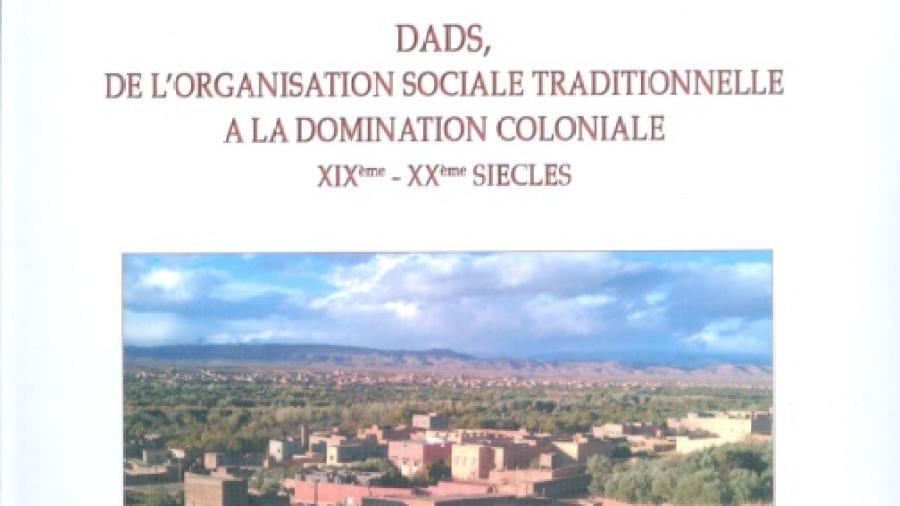 DADS, DE L'ORGANISATION SOCIALE TRADITIONNELLE A LA DOMINATION COLONIALE XIXème – XXème siècles