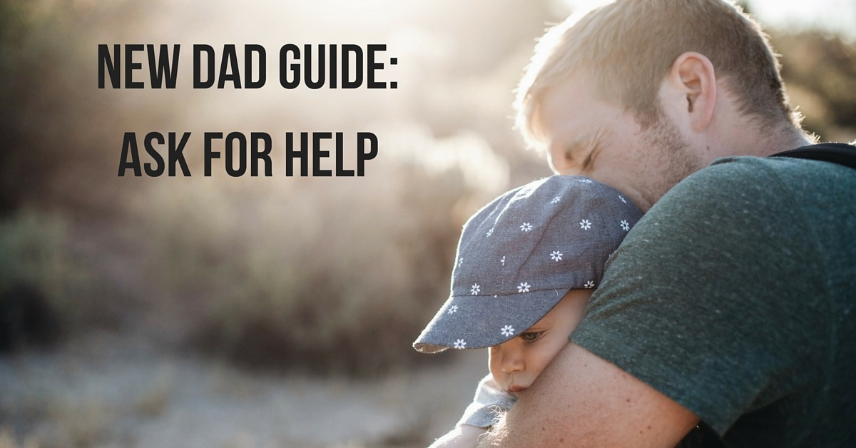 New Dad Guide- Ask For Help