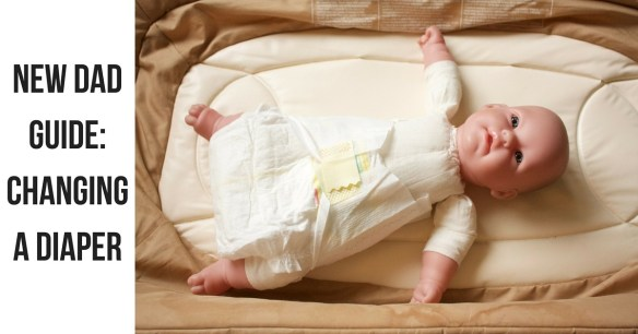 New Dad Guide: Changing a Diaper