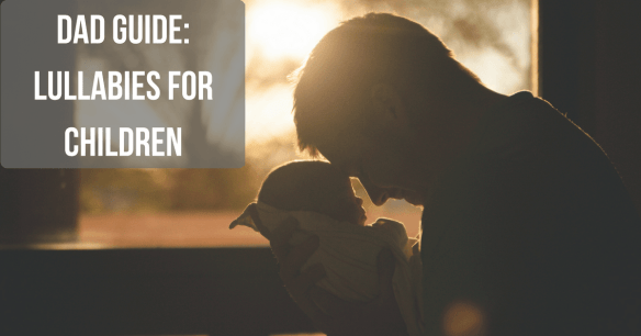 """Image of a dad holding a baby with text """"Dad Guide: Lullabies for children"""""""